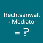 Rechtsanwalt und Mediator